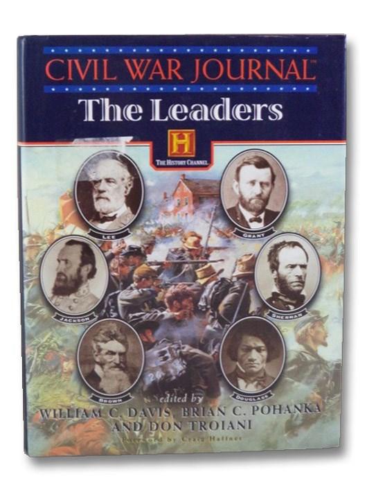 Civil War Journal: The Leaders, Davis, William C.; Pohanka, Brian C.; Troiani, Don