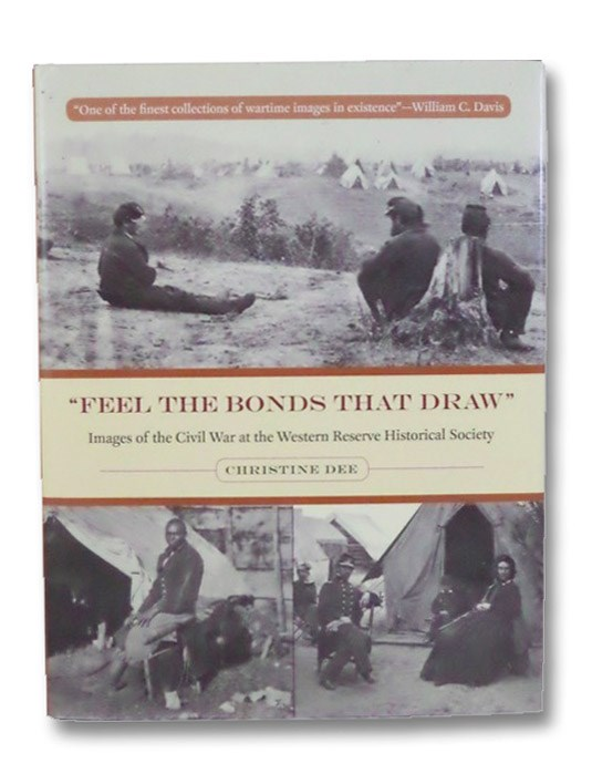 Feel the Bonds That Draw: Images of the Civil War at the Western Reserve Historical Society, Dee, Christine