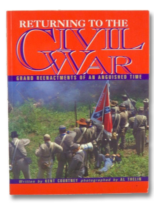 Returning to the Civil War: Grand Reenactments of an Anguished Time, Courtney, Kent