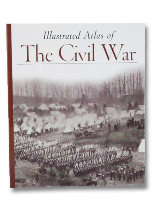 Illustrated Atlas of the Civil War (Echoes of Glory), Editors of Time-Life Books
