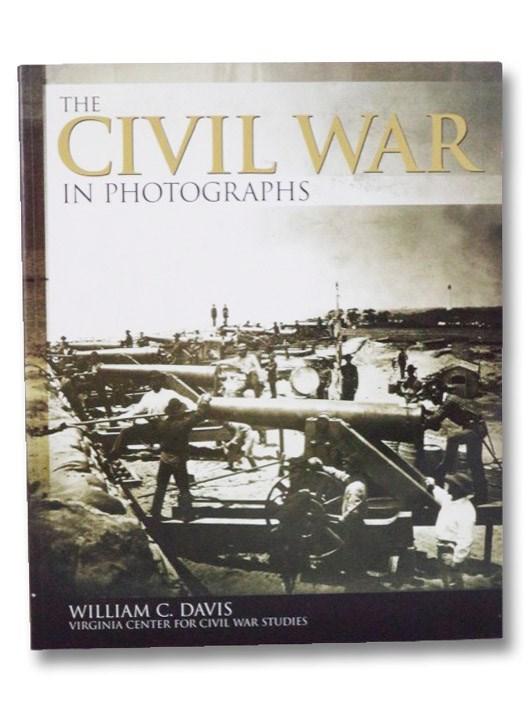 The Civil War in Photographs, Davis, William C.