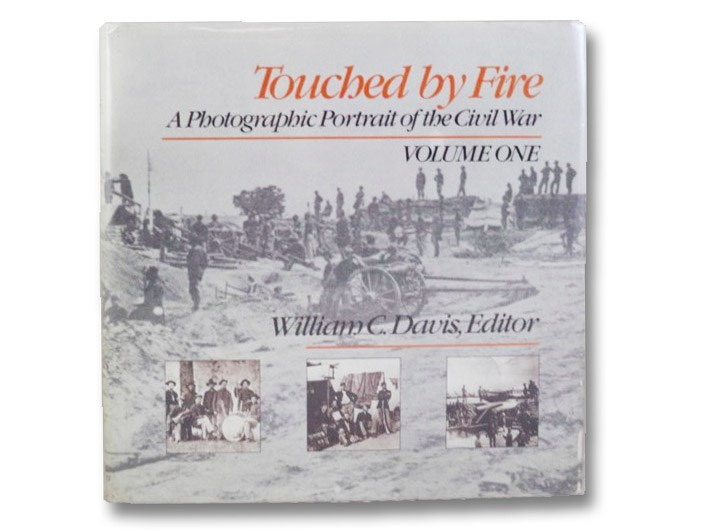 Touched By Fire: A Photographic Portrait of The Civil War - Volume One, Davis, William C.