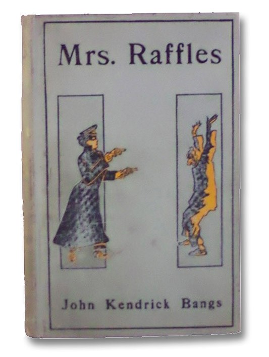 Mrs. Raffles: Being the Adventures of an Amateur Crackswoman, Bangs, John Kendrick