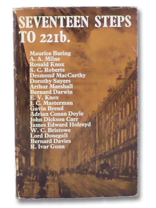 Seventeen Steps to 221B: A Collection of Sherlockian Pieces by English Writers [Sherlock Holmes], Baring, Maurice; Milne, A.A.; Knox, Ronald; Roberts, S.C.; MacCarthy, Desmond; Sayers, Dorothy L.; Marshall, Arthur; Darwin, Bernard; Knox, E.V.; Masterman, J.C.; Brend, Gavin; Doyle, Adrian Conan; Carr, John Dickson; Bristowe, W.C.; Lord Donegall; Davies