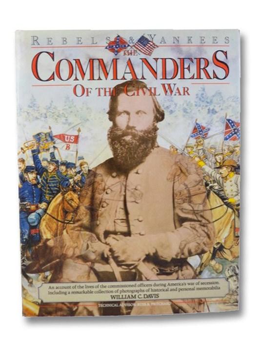 The Commanders of the Civil War (Rebels & Yankees), Davis, William C.