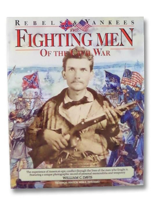 Fighting Men of the Civil War (Rebels & Yankees), Davis, William C.; Pritchard, Russ A. (Technical Advisor)