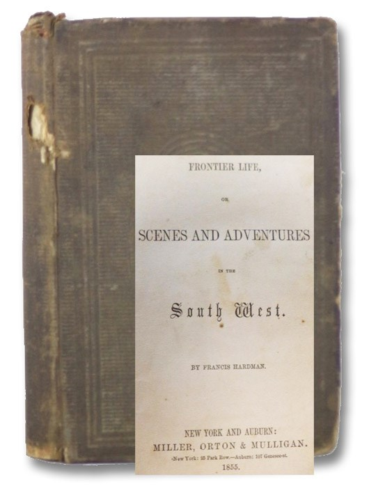 Frontier Life, or Scenes and Adventures in the South West., Hardman, Francis [Frederick]; [Sealsfield, Charles]