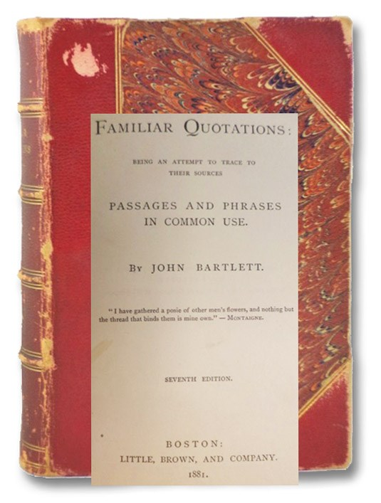 Familiar Quotations: Being an Attempt to Trace to Their Sources Passages and Phrases in Common Use. [Bartlett's], Bartlett, John
