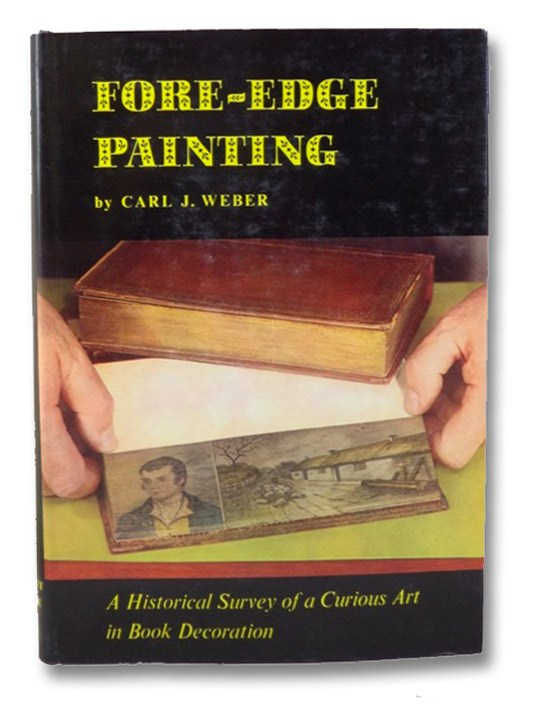 Fore-Edge Painting: A Historical Survey of a Curious Art in Book Decoration, Weber, Carl J.