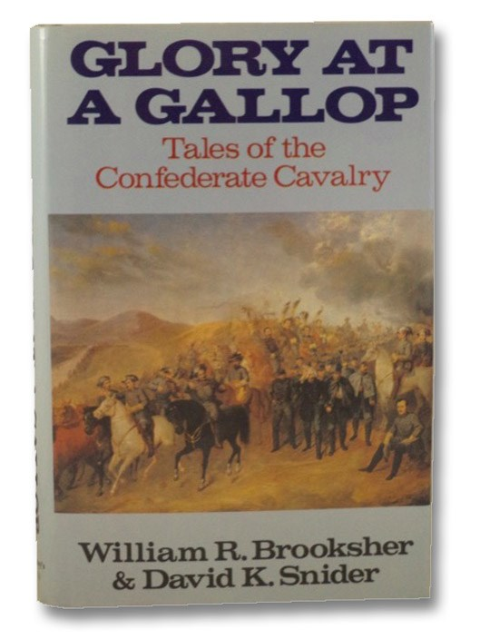 Glory at a Gallop: Tales of the Confederate Cavalry, Brooksher, William R.; Snider, David K.