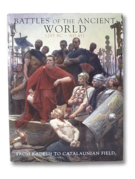 Battles of the Ancient World 1285 BC - AD 451: From Kadesh to Catalaunian Field, Devries, Kelly; Dougherty, Martin; Dickie, Iain; Jestice, Phyllis G.; Rice, Rob S.