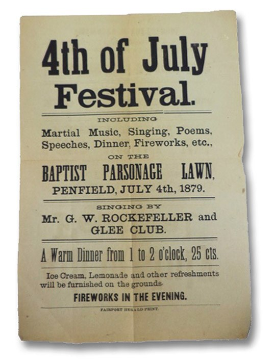 1879 Broadside Advertisement: 4th of July Festival. Including Martial Music, Singing, Poems, Speeches, Dinner, Fireworks, etc., on the Baptist Parsonage Lawn, Penfield, [New York] July 4th, 1879. Singing by Mr. G.W. Rockefeller and Glee Club. A Warm Dinner from 1 to 2 o'clock, 25 cts. Ice Cream, Lemonade and other refreshments will be furnished on the grounds. Fireworks in the Evening. [Independence Day], Town of Penfield, New York