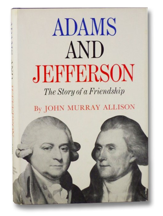Adams and Jefferson: The Story of a Friendship, Allison, John Murray