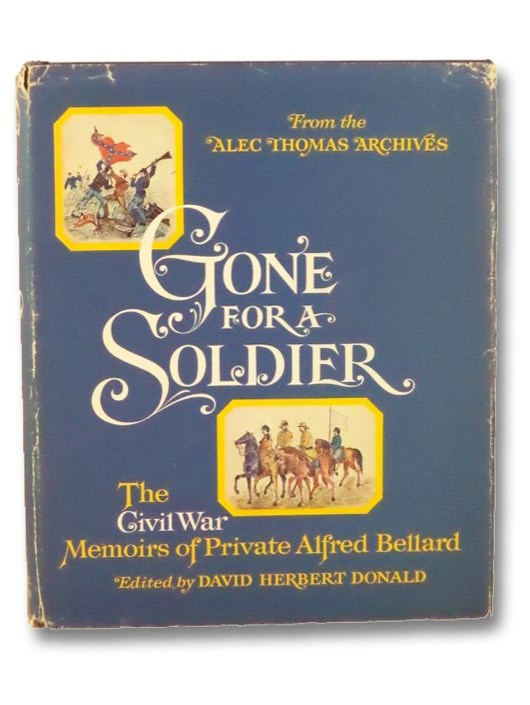Gone for a Soldier: The Civil War Memoirs of Private Alfred Bellard, Bellard, Alfred; Donald, David Herbert