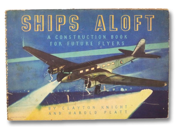 Ships Aloft: A Construction Book for Future Flyers, Knight, Clayton; Platt, Harold
