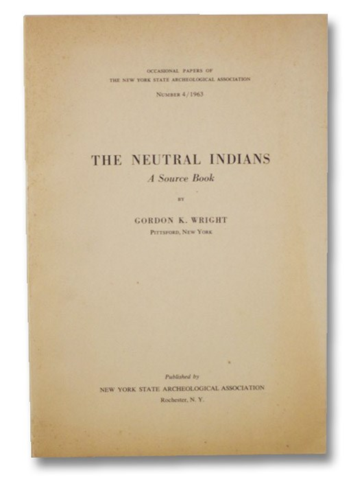The Neutral Indians: A Source Book (Occasional Papers of the New York State Archeological Association, Number 4 / 1963) [with] Presentation TLS from Rochester Museum of Arts and Sciences, Wright, Gordon R.