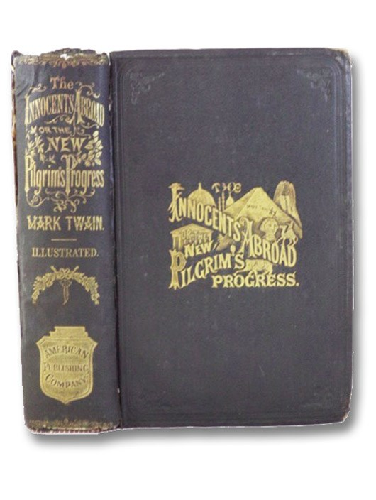 The Innocents Abroad, or The New Pilgrims' Progress; Being Some Account of the Steamship Quaker City's Pleasure Excursion to Europe and the Holy Land; with Descriptions of Countries, Nations, Incidents and Adventures, as They Appeared to the Author., Twain, Mark (Clemens, Samuel L. [Langhorne])