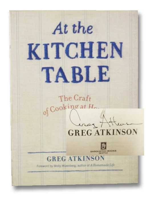 At the Kitchen Table: The Craft of Cooking at Home, Atkinson, Greg