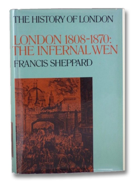 London 1808-1870: The Infernal Wen (The History of London), Sheppard, Francis