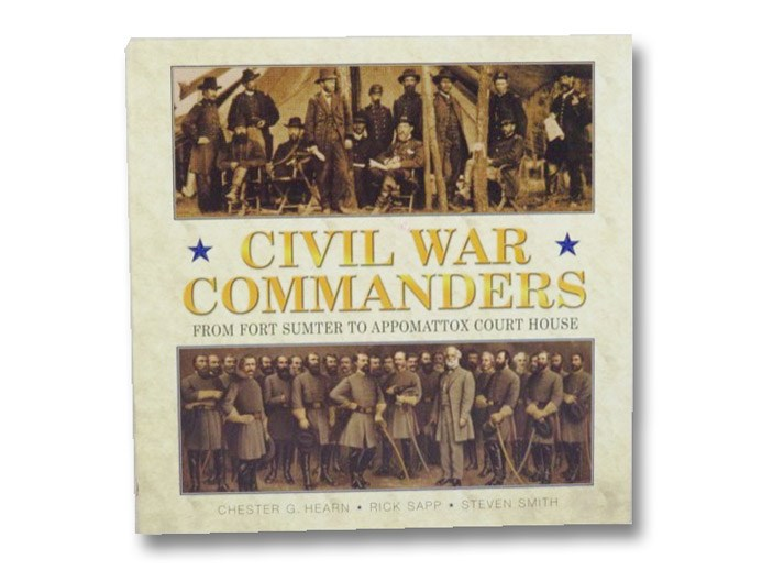 Civil War Commanders: From Fort Sumter to Appomattox Court House, Hearn, Chester G.