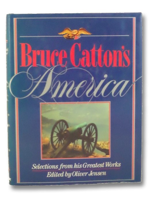 Bruce Catton's America: Selections from his Greatest Works, Catton, Bruce