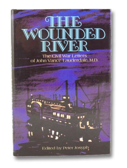 The Wounded River: The Civil War Letters of John Vance Lauderdale, M.D., Josyph, Peter