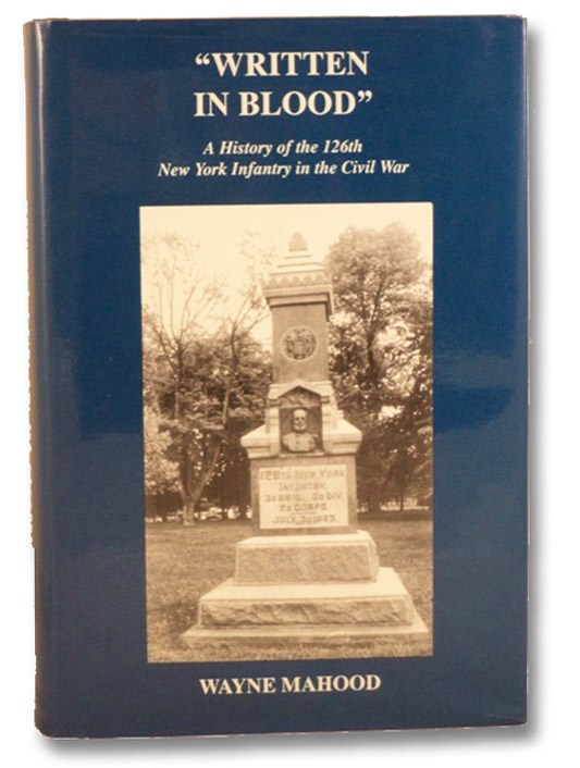 Written in Blood: A History of the 126th New York Infantry in the Civil War, Mahood, Wayne
