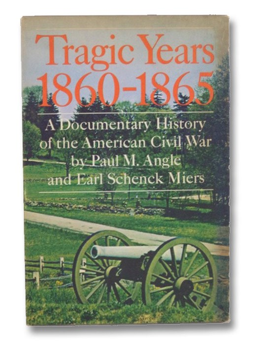 Tragic Years, 1860-1865: A Documentary History of the Civil War -- Two Volume Hardcover Set, Angle, Paul M. [McClelland]; Miers, Earl Schenck