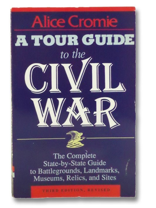A Tour Guide to the Civil War: The Complete State-by-State Guide to Battlegrounds, Landmarks, Museums, Relics, and Sites, Cromie, Alice