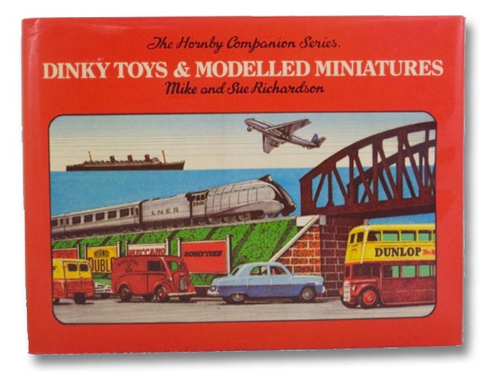 Dinky Toys & Modelled Miniatures (The Hornby Companion Series.), Richardson, Mike & Sue; Gibson, Cecil; Twells, H.N.; Dimmock, Alan