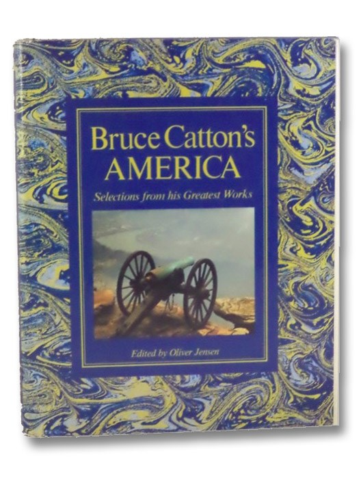 Bruce Catton's America: Selections from His Greatest Works, Catton, Bruce; Jensen, Oliver