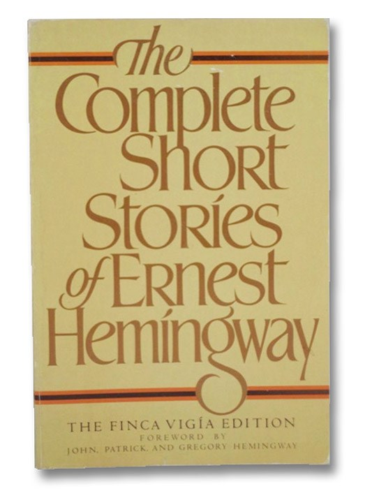 The Complete Short Stories of Ernest Hemingway: The Finca Vigia Edition, Hemingway, Ernest