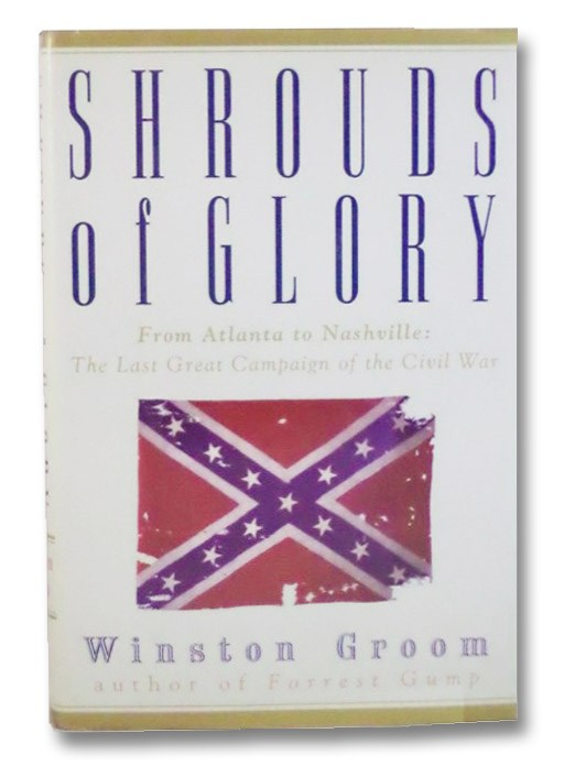 Shrouds of Glory:  From Atlanta to Nashville - The Last Great Campaign of the Civil War, Groom, Winston