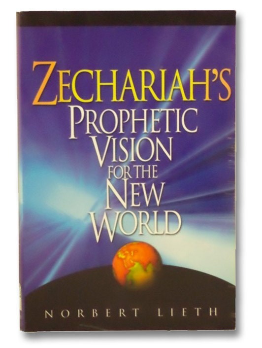 Zechariah's Prophetic Vision For The New World, Lieth, Norbert