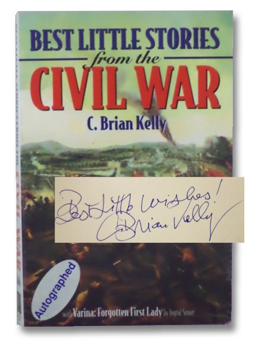 Best Little Stories from the Civil War, Kelly, C. Brian; Smyer, Ingrid