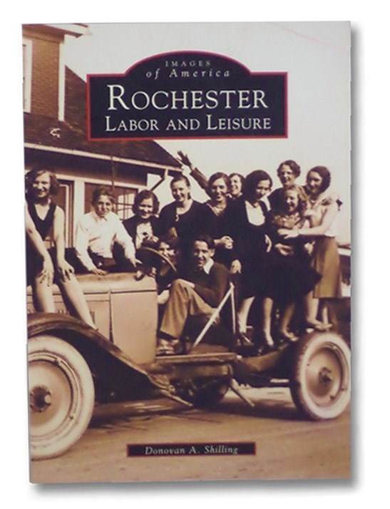 Rochester: Labor and Leisure (Images of America), Shilling, Donovan A.