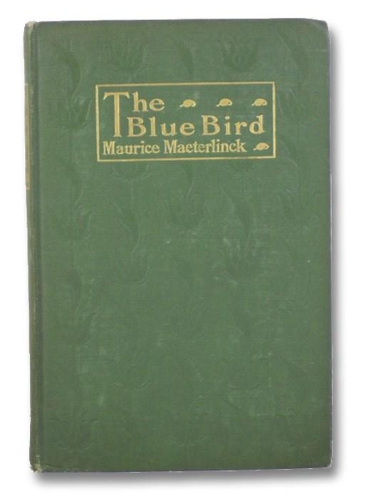 The Blue Bird: A Fairy Play in Six Acts, Maeterlinck, Maurice; de Mattos, Alexander Teixeira - translator