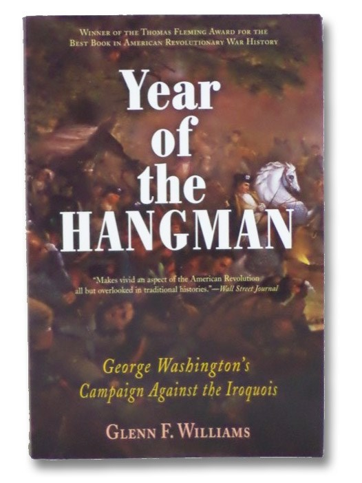 Year of the Hangman: George Washington's Campaign Against the Iroquois, Williams, Glenn F.