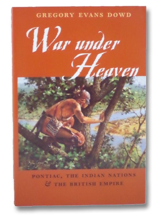 War under Heaven: Pontiac, the Indian Nations, and the British Empire, Dowd, Gregory Evans