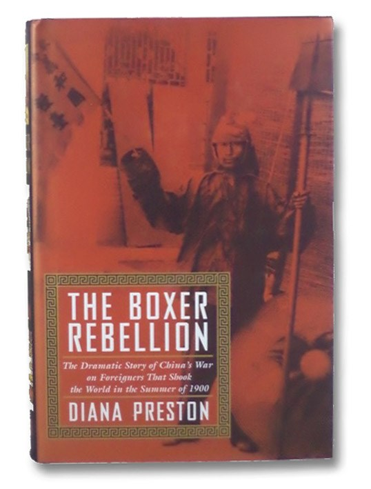 The Boxer Rebellion: The Dramatic Story of China's War on Foreigners That Shook the World in the Summer of 1900, Preston, Diana