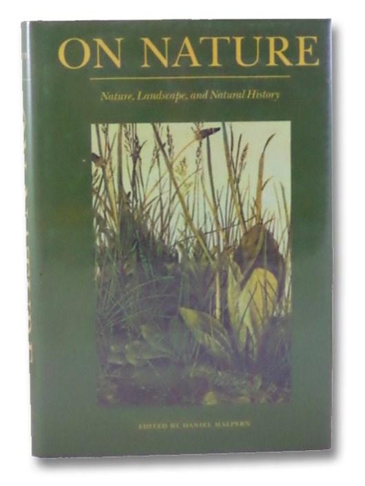 On Nature: Nature, Landscape, and Natural History, Halpern, Daniel