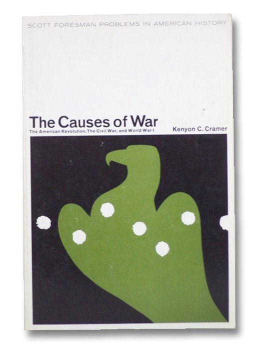 The Causes of War: The American Revolution, The Civil War, and World War I, Cramer, Kenyon C.