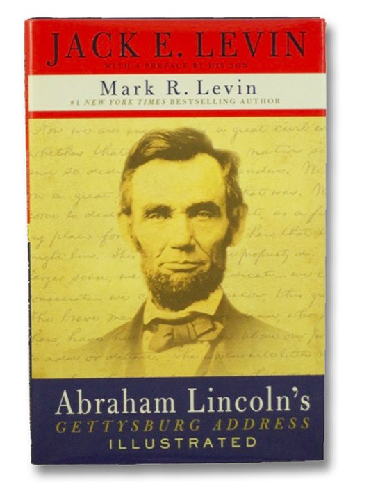 Abraham Lincoln's Gettysburg Address (Illustrated), Levin, Jack E.; Levin, Mark R. (Preface)