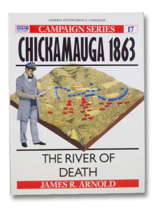 Chickamauga 1863: The River of Death (Campaign Series #17), Arnold, James R.