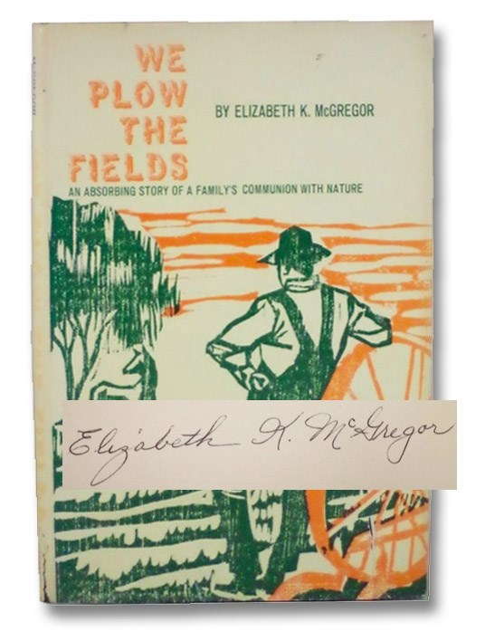 We Plow the Fields: An Absorbing Story of a Family's Communion with Nature, McGregor, Elizabeth K.