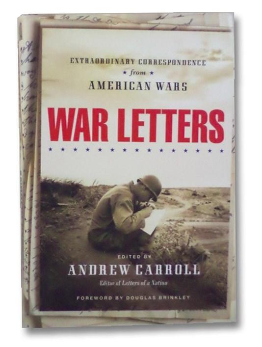 War Letters: Extraordinary Correspondence from American Wars, Carroll, Andrew; Brinkley, Douglas