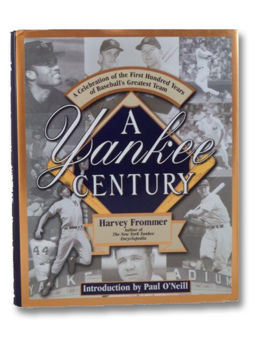 A Yankee Century: A Celebration of the First Hundred Years of Baseball's Greatest Team, Frommer, Harvey