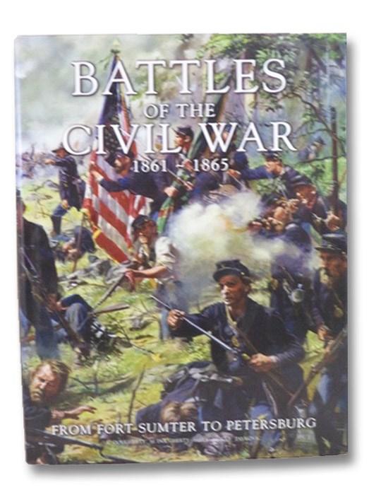 Battles of the Civil War, 1861-1865: From Fort Sumter to Petersburg, Dougherty, Kevin J.; Dougherty, Martin J.; Hills, Parker; McNab, Chris; Pavkovic, Michael F.
