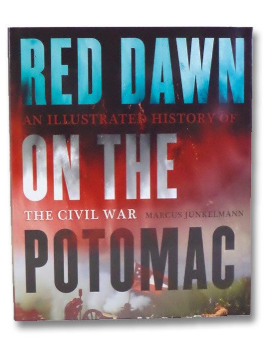 Red Dawn on the Potomac: An Illustrated History of the Civil War, Junkelmann, Marcus