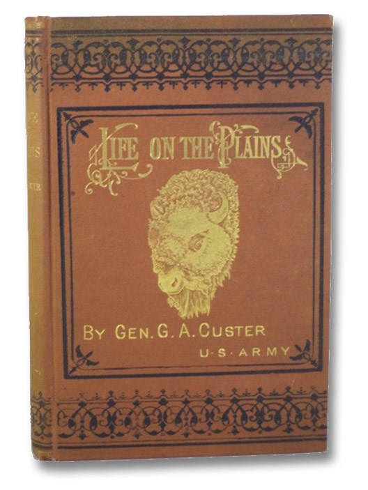 My Life on the Plains. or, Personal Experiences with Indians., Custer, G.A. [George Armstrong]